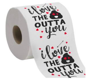 'I Love The Sh*t Out Of You' Toilet Paper
